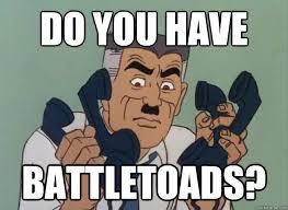 Battletoads Meme - do you have battletoads misc quickmeme