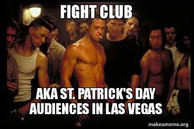 Fight Club Memes - fight club aka st patrick s day audiences in las vegas fight