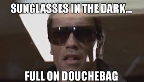Meme Sunglasses - sunglasses in the dark full on douchebag douchebag 101 make