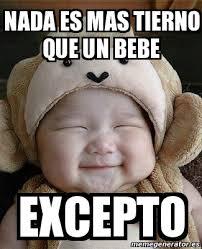 Meme Bebe - meme personalizado nada es mas tierno que un bebe excepto 3117327