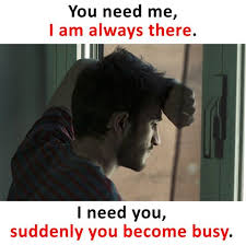 I Need You Meme - you need me i am always there but when i need you suddenly you