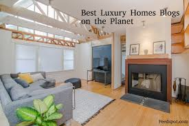 building a home blog top 50 luxury homes blog list high end real estate property blogs