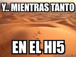 Hi5 Meme - meme personalizado y mientras tanto en el hi5 1072564