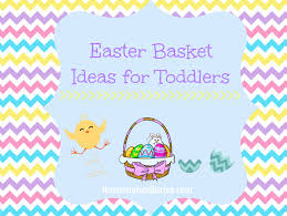 Gift Ideas For Easter Easter Basket Ideas For Toddlers The Momma Diaries