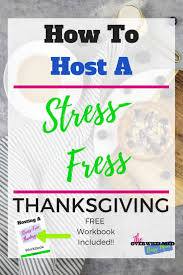 how to host a stress free thanksgiving the overwhelmed busy