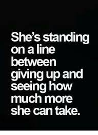 I Give Up Meme - she s standing on a line between giving up and seeing how much more