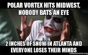 Atlanta Snow Meme - polar vortex hits midwest nobody bats an eye 2 inches of snow in
