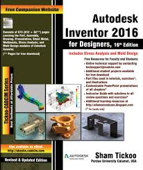 Student Auto Desk by Autodesk Inventor 2016 For Designers Prof Sham Tickoo Purdue