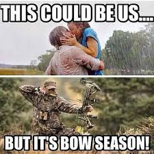 Bow Hunting Memes - does bow hunting season ruin your romance this could be us but