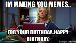 Big Bang Theory Birthday Meme - im making you memes for your birthday happy birthday penny