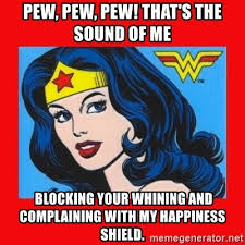 Happiness Is Meme Generator - pew pew pew that s the sound of me blocking your whining and