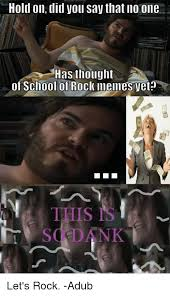 School Of Rock Meme - hold on did you say that no one has thought of school of rock