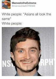 Meme People - memest otheextreme white people asians all look the same white