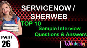 servicenow sherweb top most important interview questions and
