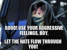 Let The Hate Flow Through You Meme - meme creator darth jar jar meme generator at memecreator org
