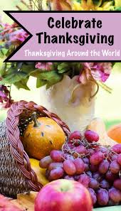 celebrate thanksgiving thanksgiving around the world