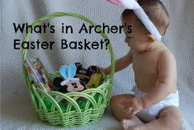 baby s easter basket what s in my baby s easter basket 7 month april 2014