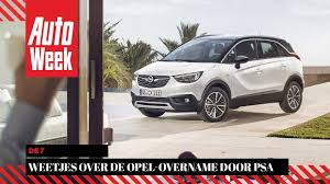 opel psa de 7 weetjes over de opel overname door psa youtube