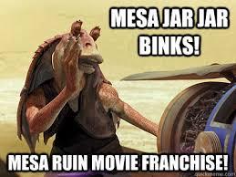 Jar Jar Binks Meme - mesa jar jar binks mesa ruin movie franchise jar jar binks
