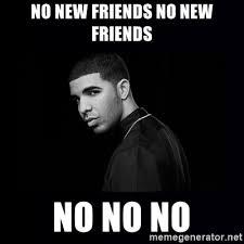 New Drake Meme - no new friends no new friends no no no drake meme generator