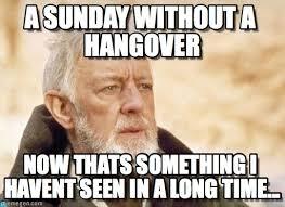 Hangover Meme - a sunday without a hangover obi wan kenobi meme on memegen
