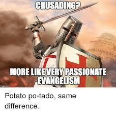Tado Meme - crusadingp more likevery passionate evangelism imgflipcom potato po
