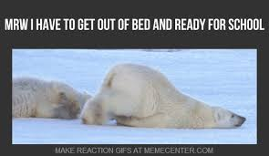 Get Out Of Bed Meme Mrw I Have To Get Out Of Bed And Ready For By Caboose123321