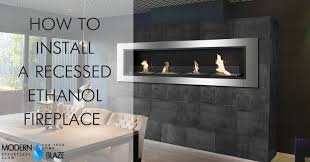 Fireplace Installation Instructions by How To Install A Recessed Ethanol Fireplace In 5 Steps Modern Blaze