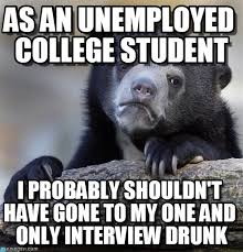 Drunk College Student Meme - as an unemployed college student on memegen