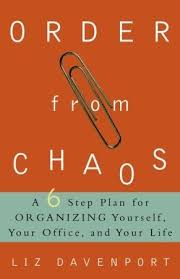 organizing yourself order from chaos a six step plan for organizing yourself your