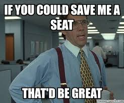 Save Me Meme - you could save me a seat
