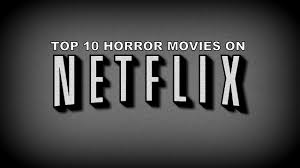 top 10 horror movies on netflix youtube