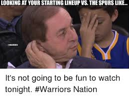 Spurs Memes - looking at your starting lineup vs the spurs like nbamemes it s not