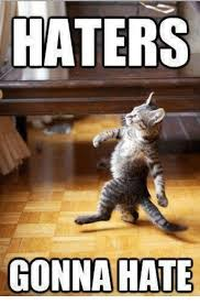 Haters Memes - haters gonna hate meme on me me