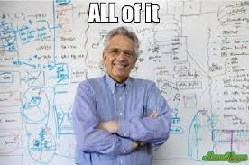 All Of It Meme - all of it meme engineering professor 248 memeshappen