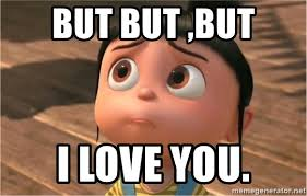 Despicable Me Meme - but but but i love you despicable me sorry meme generator