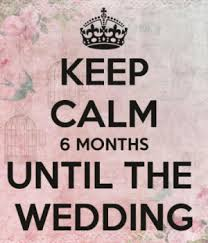 wedding quotes keep calm 6 months till the wedding eeks dreams