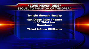 san diego civic light opera love never dies at san diego civic theatre