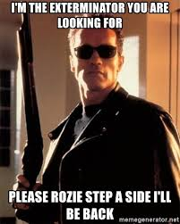 Exterminator Meme - i m the exterminator you are looking for please rozie step a side i