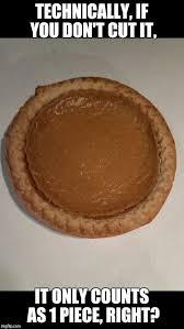 Pie Meme - pumpkin pie imgflip