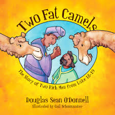 cfp two fat camels the story of two rich men from luke 18 19