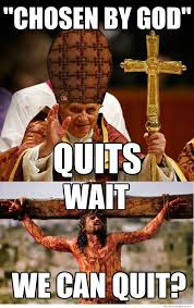 Pope Meme - the pope quits meme weknowmemes