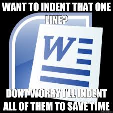 Microsoft Word Meme - thanks a lot for the indent feature microsoft word