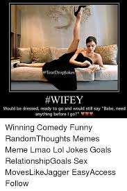Funny Sex Joke Memes - teardropjokes wifey would be dressed ready to go and would still