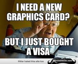 Grandma Finds The Internet Meme - grandma finds the internet i need a new graphics card