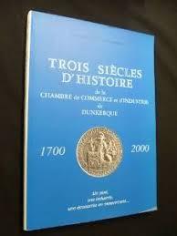 chambre des commerces dunkerque livre trois siècles d histoire de la chambre de commerce et d