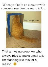 Annoying Coworkers Meme - when you re in an elevator with someone you don t want to talk to