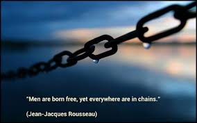 men are born free yet everywhere are in chains