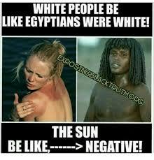 Be Like Meme - white people be like egyptians were white exposineblacktr uthore