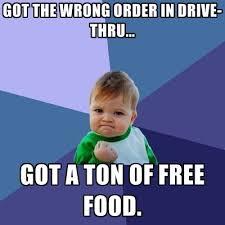 Free Food Meme - got the wrong order in drive thru got a ton of free food
